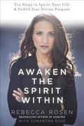 Awaken the Spirit Within : 10 Steps to Ignite Your Life and Fulfill Your Divine Purpose