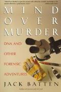 Mind over Murder: DNA and Other Forensic Adventures - Jack Batten - Paperback