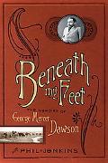Beneath My Feet The Memoirs of George Mercer Dawson