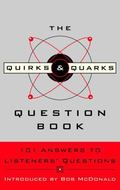 Quirks & Quarks Question Book 101 Answers to Listeners' Questions