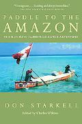 Paddle to the Amazon The Ultimate 12,000-Mile Canoe Adventure