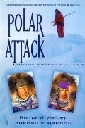 Polar Attack: From Canada to the North Pole, and Back - Richard Weber - Hardcover