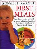 First Meals Fast, Healthy, and Fun Foods to Tempt Infants and Toddlers