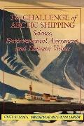Challenge of Arctic Shipping Science, Environmental Assessment, and Human Values