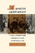 Sensitive Independence Canadian Methodist Women Missionaries in Canada and the Orient, 1881-...