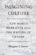 Imagining Culture New World Narrative and the Writing of Canada