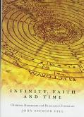 Infinity, Faith and Time Christian Humanism and Renaissance Literature