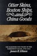 Otter Skins, Boston Ships, and China Goods The Maritime Fur Trade of the Northwest Coast, 17...