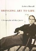 Bringing Art to Life: A Biography of Alan Jarvis (McGill-Queen's/Beaverbrook Canadian Founda...