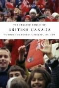 Strange Demise of British Canada : The Liberals and Canadian Nationalism, 1964-68