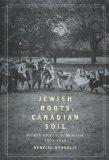Jewish Roots, Canadian Soil: Yiddish Cultural Life in Montreal, 1905-1945 (Mcgill-Queen's St...