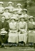 Restoring the Spirit : The Beginnings of Occupational Therapy in Canada, 1890-1930