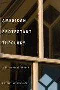 American Protestant Theology : A Historical Sketch