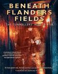 Beneath Flanders Fields: The Tunnellers' War 1914-18