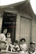 Permanent Nature of Everything : A Memoir