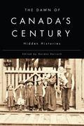 Dawn of Canada's Century : Hidden Histories