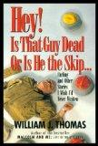 Hey! Is That Guy Dead-Or Is He the Skip: And Other Stories I Wish I'd Never Written