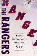 The Rangers: Brian McFarlane's Original Six (Brian Mcfarlane's Original Six Series, No 3)