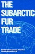 Subarctic Fur Trade Native Social and Economic Adaptions