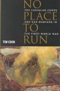 No Place to Run The Canadian Corps and Gas Warfare in the First World War