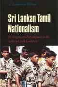 Sri Lankan Tamil Nationalism Its Origins and Development in the Nineteenth and Twentieth Cen...