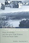 Hunters And Bureaucrats Power, Knowledge, And Aboriginal-state Relations In The Southwest Yukon