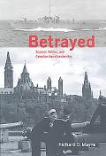 Betrayed Scandal, Politics, and Canadian Naval Leadership