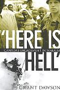 Here Is Hell Canada's Engagement in Somalia