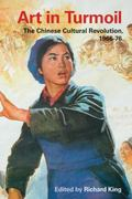 Art in Turmoil : The Chinese Cultural Revolution, 1966-76