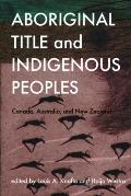 Aboriginal Title and Indigenous Peoples: Canada, Australia and New Zealand (Law and Society ...