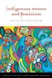 Indigenous Women and Feminism: Politics, Activism, Culture (Women and Indigenous Studies Ser...