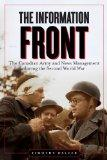 Information Front, The: The Canadian Army and News Management during the Second World War (S...