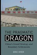 Pragmatic Dragon : China?s Grand Strategy and Boundary Settlements