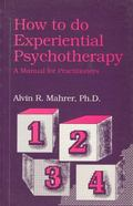 How to Do Experiential Psychotherapy A Manual for Practitioners