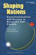 Shaping Nations Constitutionalism and Society in Australia and Canada