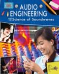 Audio Engineering and the Science of Sound Waves (Engineering in Action)