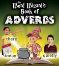 Word Wizard's Book of Adverbs