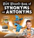 Word Wizard's Book of Synonyms and Antonyms