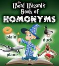 Word Wizard's Book of Homonyms