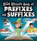 Word Wizard's Book of Prefixes and Suffixes