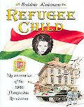 Refugee Child My Memories of the 1956 Hungarian Revolution