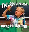 What's Going to Happen?: Making Your Hypothesis (Step Into Science)