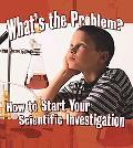 What's the Problem?: How to Start Your Scientific Investigation (Step Into Science)