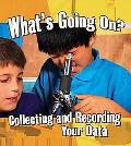 What's Going On?: Collecting and Recording Your Data (Step Into Science)