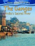 The Ganges: India's Sacred River (Rivers Around the World)