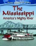 The Mississippi: America's Mighty River (Rivers Around the World)