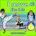 I Move Like This (My World: Level D)