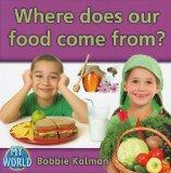 Where Does Our Food Come From? (My World)
