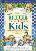 Better Food for Kids Your Essential Guide to Nutrition for All Children from Age 2 to 6  The...