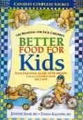 Better Food for Kids : Your Essential Guide to Nutrition for All Children from Age 2 to 6